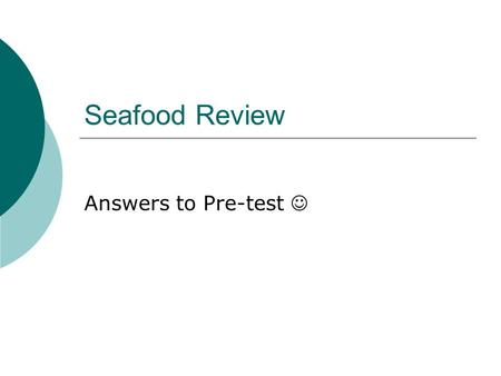 Seafood Review Answers to Pre-test. The 6 Nutrients  Protein  Carbohydrates  Fats  Vitamins  Minerals  Water.
