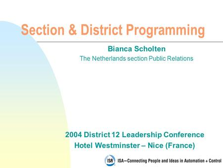 2004 District 12 Leadership Conference Hotel Westminster – Nice (France) Section & District Programming Bianca Scholten The Netherlands section Public.