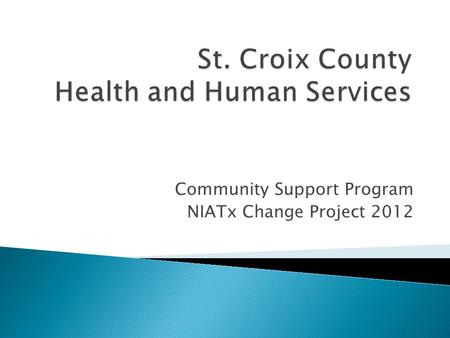 Community Support Program NIATx Change Project 2012.