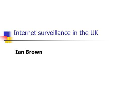 "Internet surveillance in the UK Ian Brown. Signals intelligence Everybody's at it: Echelon Frenchelon Multinationals ""We steal secrets with espionage,"