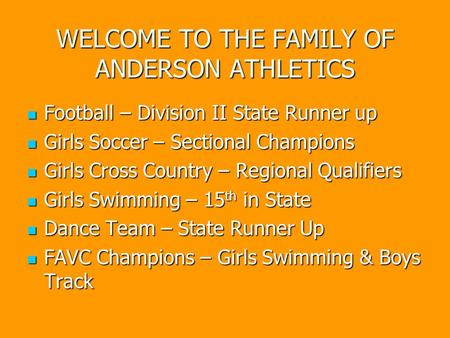 WELCOME TO THE FAMILY OF ANDERSON ATHLETICS Football – Division II State Runner up Football – Division II State Runner up Girls Soccer – Sectional Champions.
