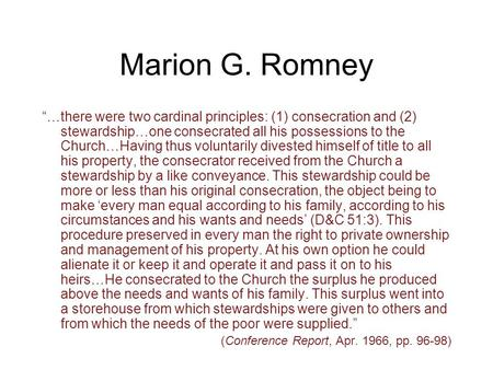 "Marion G. Romney ""…there were two cardinal principles: (1) consecration and (2) stewardship…one consecrated all his possessions to the Church…Having thus."
