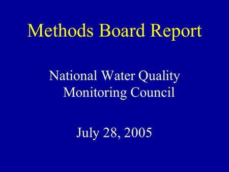 Methods Board Report National Water Quality Monitoring Council July 28, 2005.