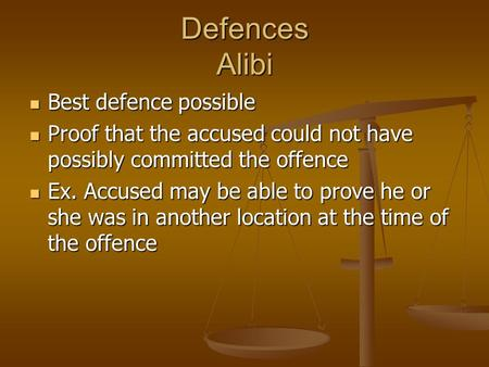 Defences Alibi Best defence possible Best defence possible Proof that the accused could not have possibly committed the offence Proof that the accused.