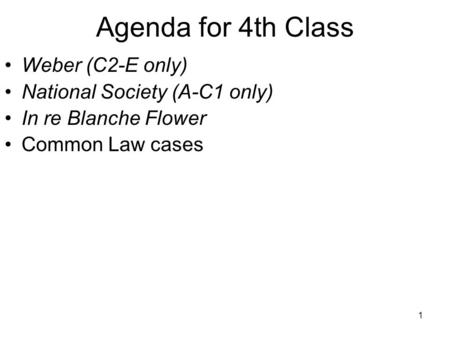 1 Weber (C2-E only) National Society (A-C1 only) In re Blanche Flower Common Law cases Agenda for 4th Class.