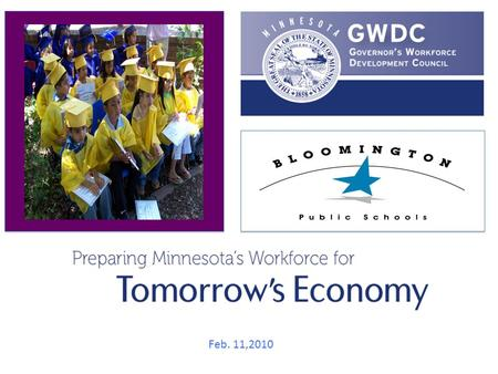 Feb. 11,2010. Objective of this presentation: Share thoughts about workforce development.
