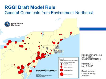 RGGI Draft Model Rule General Comments from Environment Northeast Regional Greenhouse Gas Initiative Stakeholder Meeting Hartford, CT May 2, 2006 Derek.