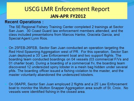 USCG LMR Enforcement Report JAN-APR FY2012 Recent Operations : The SE Regional Fishery Training Center completed 2 trainings at Sector San Juan. 30 Coast.
