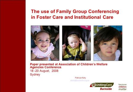 The use of Family Group Conferencing in Foster Care and Institutional Care Paper presented at Association of Children's Welfare Agencies Conference. 18.
