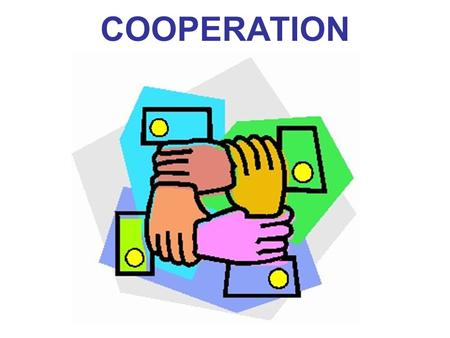 COOPERATION. Cooperation and Interdependence among the world's peoples and nations is not new…