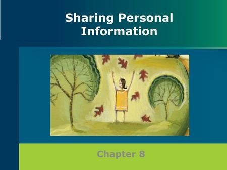 Chapter 8 Sharing Personal Information. Definition of Self-Disclosure: Opening Up Personal information about the self that is shared voluntarily – Others.