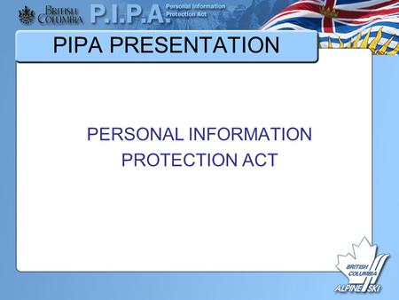 PIPA PRESENTATION PERSONAL INFORMATION PROTECTION ACT.