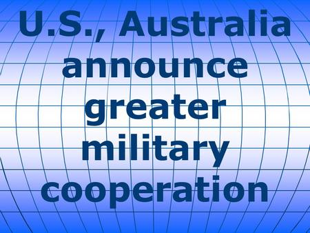 U.S., Australia announce greater military cooperation.