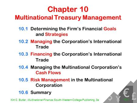 Kirt C. Butler, Multinational Finance, South-Western College Publishing, 3e 10-1 Chapter 10 Multinational Treasury Management 10.1Determining the Firm's.