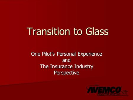 Transition to Glass One Pilot's Personal Experience and The Insurance Industry Perspective.