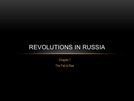 Chapter 1 The Fall & Rise REVOLUTIONS IN RUSSIA. Russia had a tradition of oppressive rulers Organized violence against Jews Strict censorship (including.