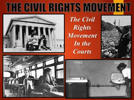 The Civil Rights Movement In the Courts. Supreme Court ruled segregation of public schools was unconstitutional Ruling gave improved educational opportunities.
