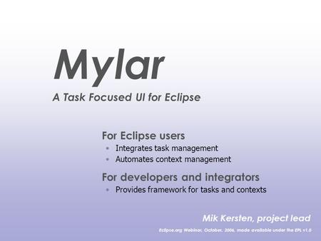 For Eclipse users Integrates task management Automates context management For developers and integrators Provides framework for tasks and contexts Mik.