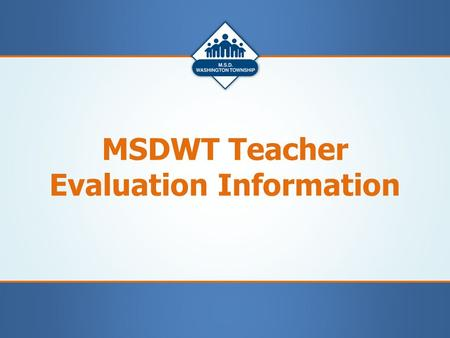 MSDWT Teacher Evaluation Information. Primary Evaluators All teachers will be assigned one Administrator to be the Primary Evaluator. The primary evaluator.
