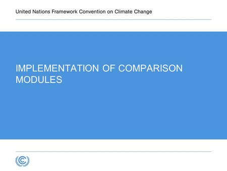 IMPLEMENTATION OF COMPARISON MODULES. CURRENT REPORTING UNFCCC Annex I reporting guidelines Revised 1996 IPCC Guidelines + GPGs UNFCCC non-Annex I guidelines.