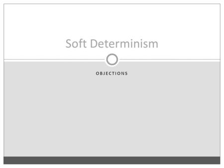 OBJECTIONS Soft Determinism. Ayer's Definition An action is free iff i.the agent voluntarily chose to act in that way; ii.if the agent had chosen otherwise,