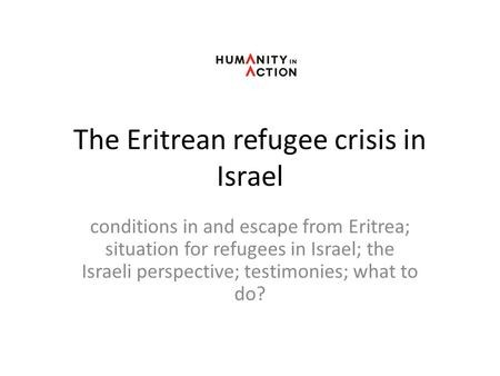 The Eritrean refugee crisis in Israel conditions in and escape from Eritrea; situation for refugees in Israel; the Israeli perspective; testimonies; what.