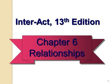 Inter-Act, 13th Edition Chapter 6 Relationships.