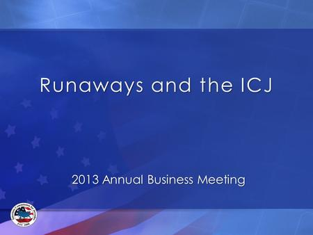 Runaways and the ICJ 2013 Annual Business Meeting.