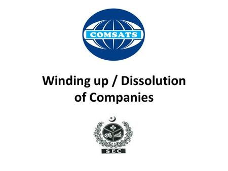 Winding up / Dissolution of Companies. Winding up of a Company The term 'winding up' of a company may be defined as the proceedings by which a company.