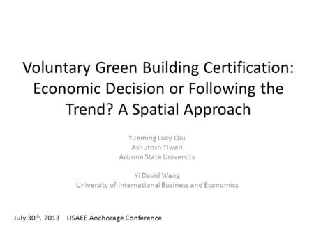 Voluntary Green Building Certification: Economic Decision or Following the Trend? A Spatial Approach Yueming Lucy Qiu Ashutosh Tiwari Arizona State University.