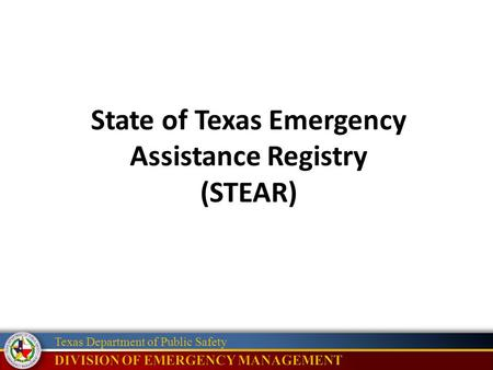Texas Department of Public Safety State of Texas Emergency Assistance Registry (STEAR)