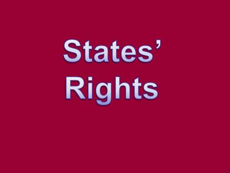SOUTH Believed that states had the right to rule themselves NORTH Believed in a strong national government.