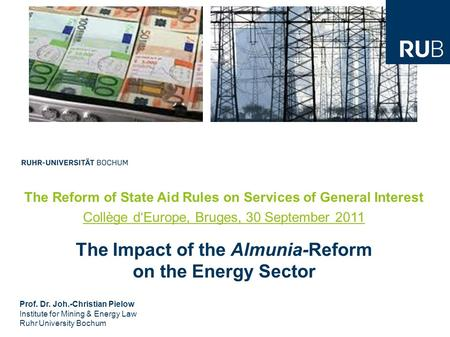 The Reform of State Aid Rules on Services of General Interest Collège d'Europe, Bruges, 30 September 2011 The Impact of the Almunia-Reform on the Energy.