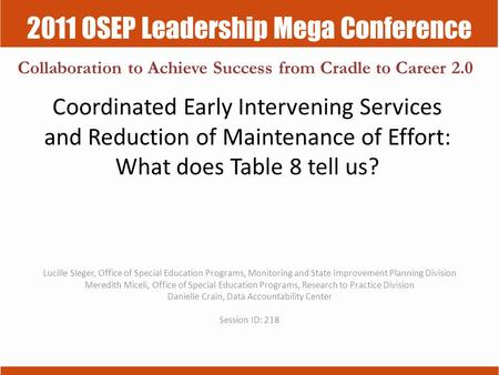 2011 OSEP Leadership Mega Conference Collaboration to Achieve Success from Cradle to Career 2.0 Coordinated Early Intervening Services and Reduction of.