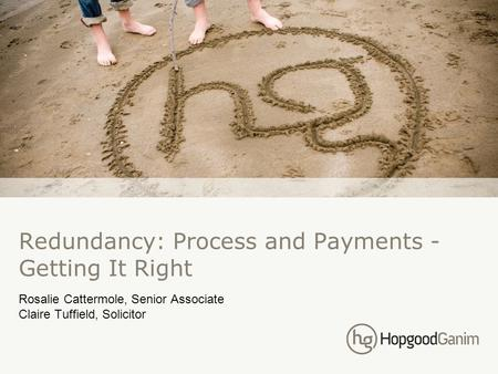 Redundancy: Process and Payments - Getting It Right Rosalie Cattermole, Senior Associate Claire Tuffield, Solicitor.