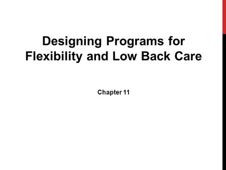 Designing Programs for Flexibility and Low Back Care Chapter 11.