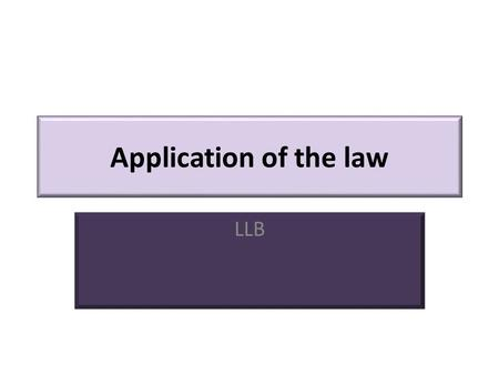 Application of the law LLB. Notion of the application of the law The application of the law is a conventional act of a state authority (court, administrative.