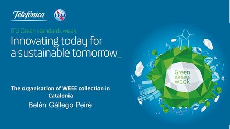 Belén Gállego Peiré The organisation of WEEE collection in Catalonia.