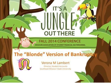 "The ""Blonde"" Version of Bankruptcy Verona M Lambert Director, Student Accounts Southeast Missouri State University."