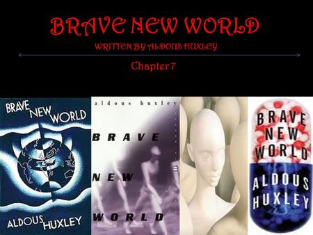 BRAVE NEW WORLD WRITTEN BY ALDOUS HUXLEY Chapter 7.