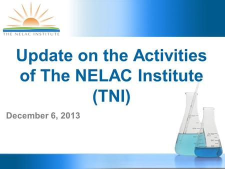 Update on the Activities of The NELAC Institute (TNI) December 6, 2013.