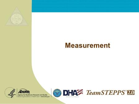 Measurement. T EAM STEPPS 05.2 Mod 10 2.0 Page 2 Measurement Objectives  Describe the importance of measurement  Describe the Kirkpatrick model of training.