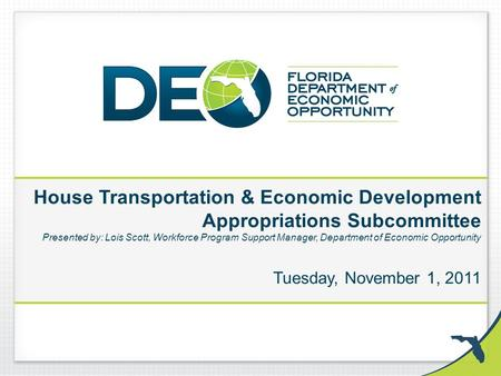 House Transportation & Economic Development Appropriations Subcommittee Presented by: Lois Scott, Workforce Program Support Manager, Department of Economic.