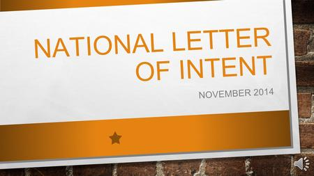 NATIONAL LETTER OF INTENT NOVEMBER 2014 WHAT IS THE NATIONAL LETTER OF INTENT? THE NLI IS A BINDING AGREEMENT BETWEEN A PROSPECTIVE STUDENT- ATHLETE.