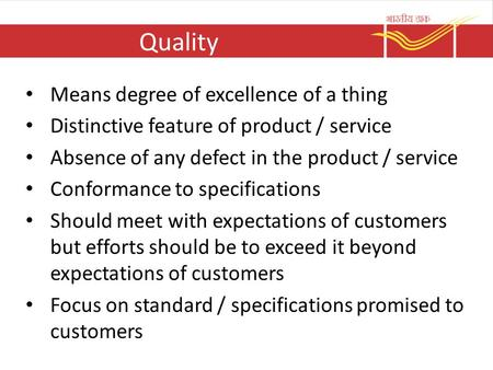 Quality Means degree of excellence of a thing Distinctive feature of product / service Absence of any defect in the product / service Conformance to specifications.