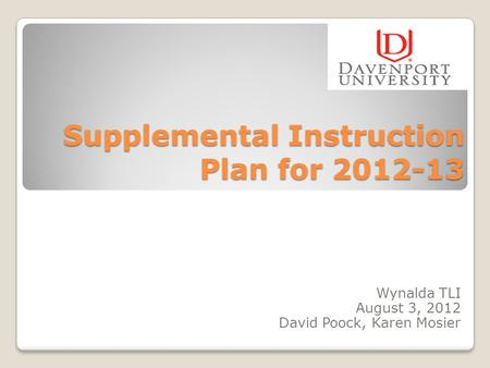 Supplemental Instruction Plan for 2012-13 Wynalda TLI August 3, 2012 David Poock, Karen Mosier.