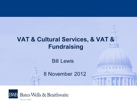 VAT & Cultural Services, & VAT & Fundraising Bill Lewis 8 November 2012.