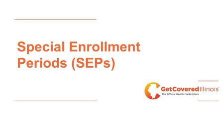Special Enrollment Periods (SEPs). How do I enroll in coverage now that Open Enrollment for 2014 is over? There are two reasons you may be eligible for.
