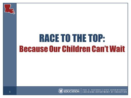 1 RACE TO THE TOP: Because Our Children Can't Wait.