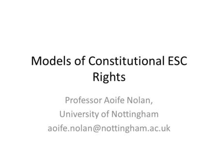Models of Constitutional ESC Rights Professor Aoife Nolan, University of Nottingham